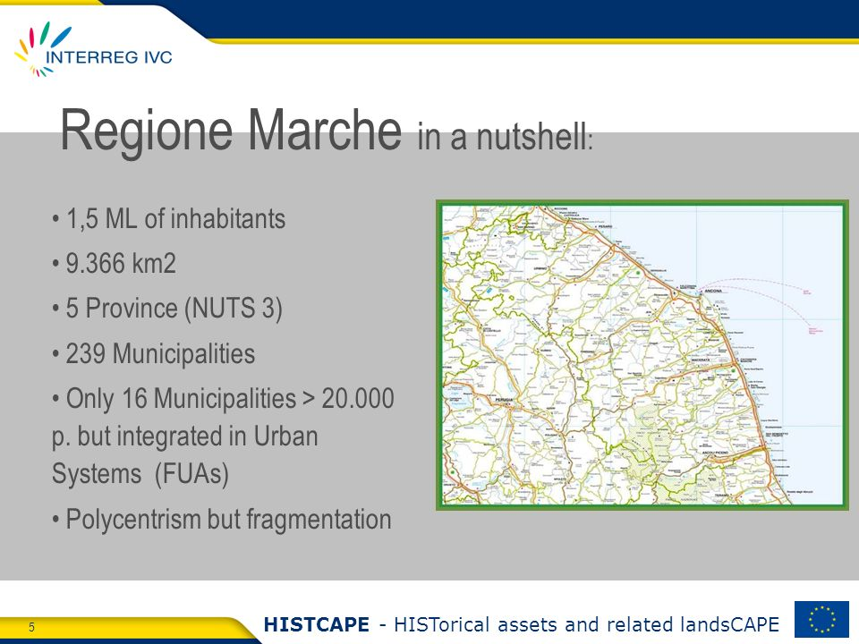 5 HISTCAPE - HISTorical assets and related landsCAPE Regione Marche in a nutshell : 1,5 ML of inhabitants 9.366 km2 5 Province (NUTS 3) 239 Municipalities Only 16 Municipalities > 20.000 p.
