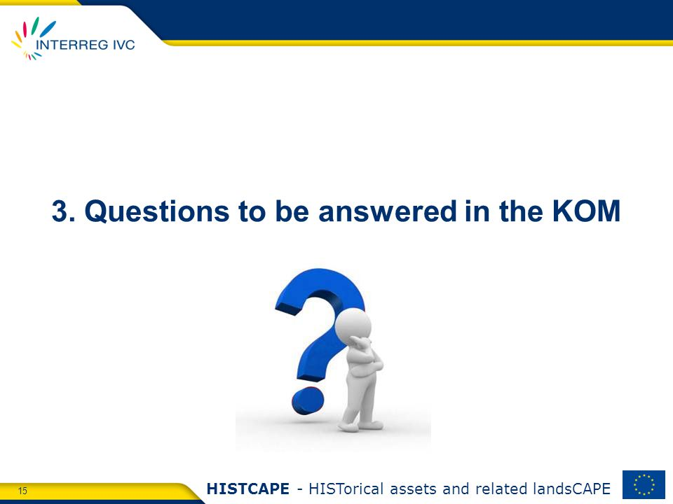 15 HISTCAPE - HISTorical assets and related landsCAPE 3. Questions to be answered in the KOM