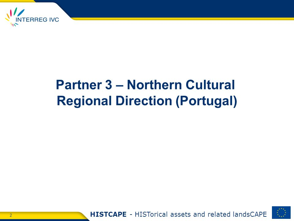 2 HISTCAPE - HISTorical assets and related landsCAPE Partner 3 – Northern Cultural Regional Direction (Portugal)