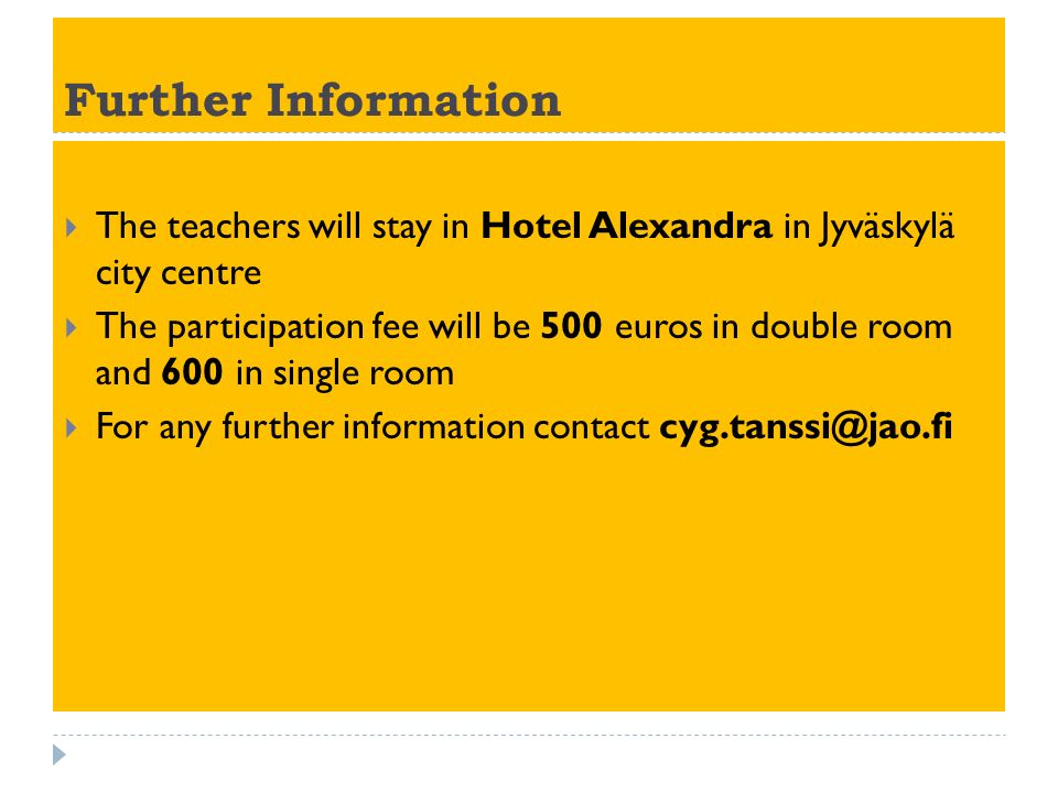 Further Information The teachers will stay in Hotel Alexandra in Jyväskylä city centre The participation fee will be 500 euros in double room and 600 in single room For any further information contact cyg.tanssi@jao.fi