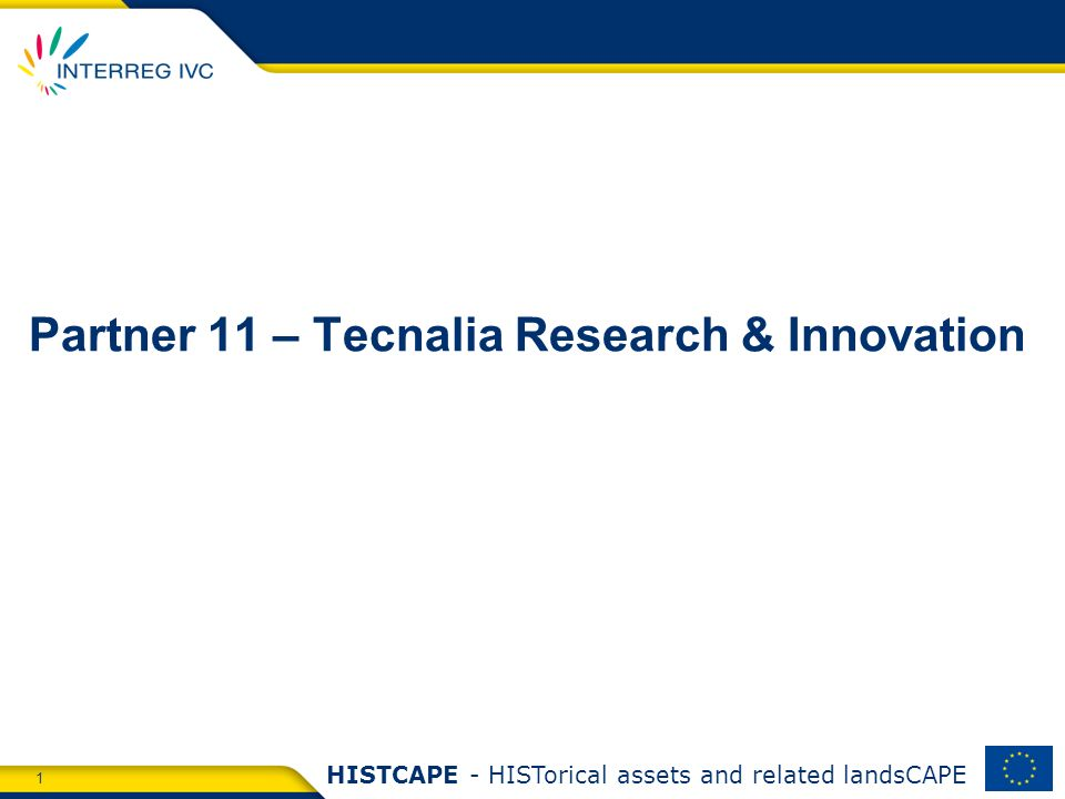 1 HISTCAPE - HISTorical assets and related landsCAPE Partner 11 – Tecnalia Research & Innovation