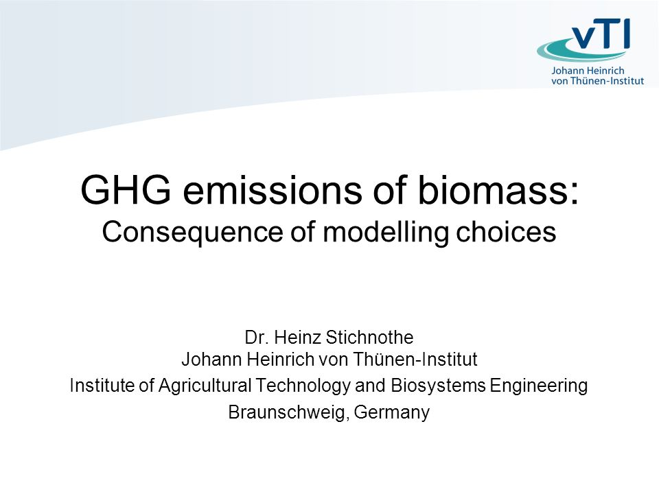 GHG emissions of biomass: Consequence of modelling choices Dr.