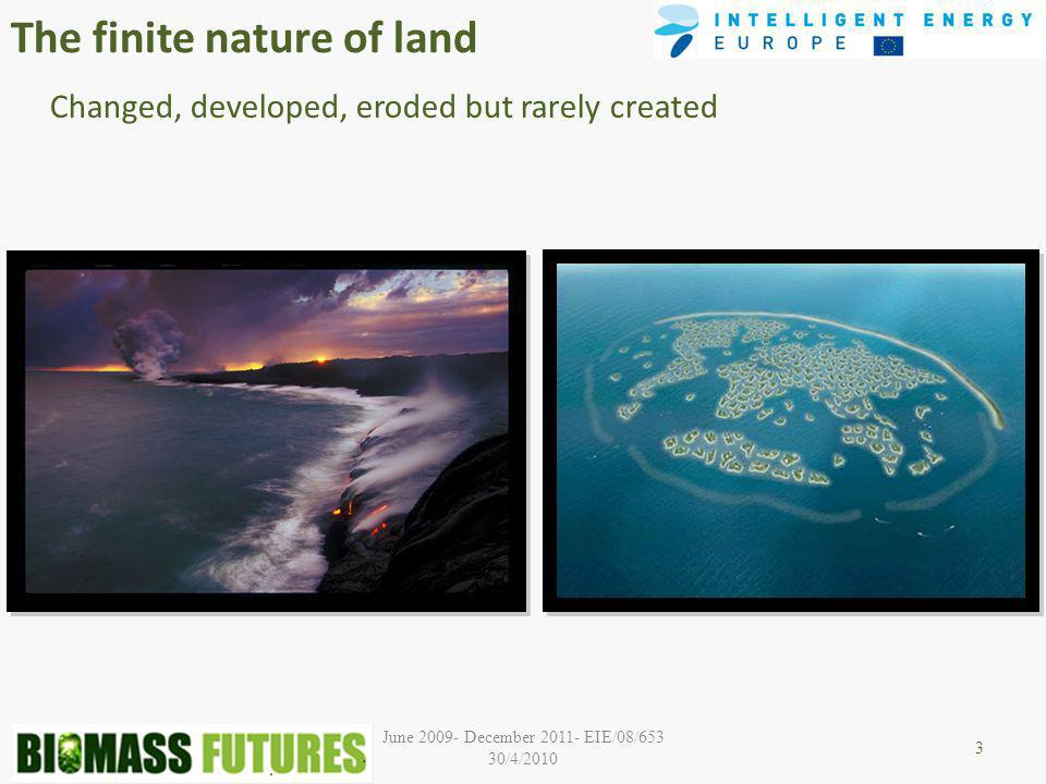 The finite nature of land Changed, developed, eroded but rarely created 3