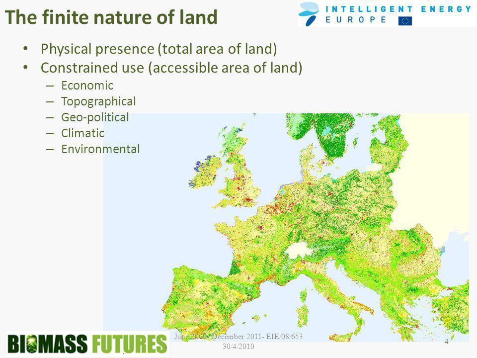 June December EIE/08/653 30/4/2010 The finite nature of land Physical presence (total area of land) Constrained use (accessible area of land) – Economic – Topographical – Geo-political – Climatic – Environmental 4