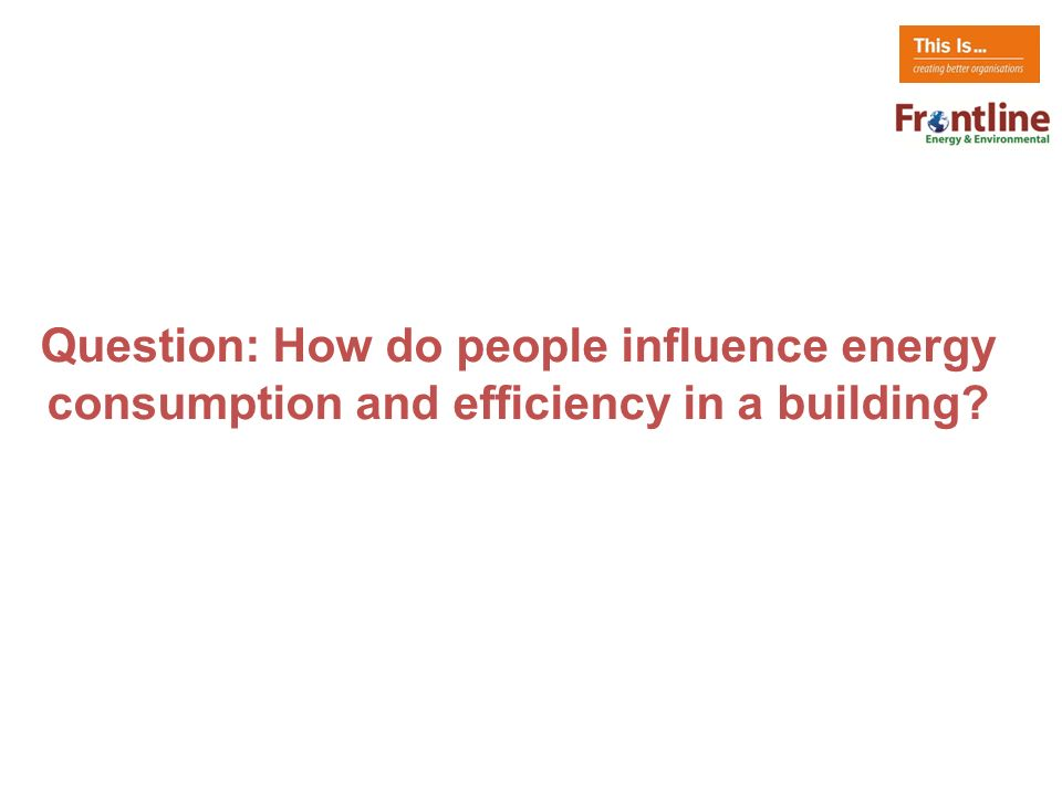 Question: How do people influence energy consumption and efficiency in a building