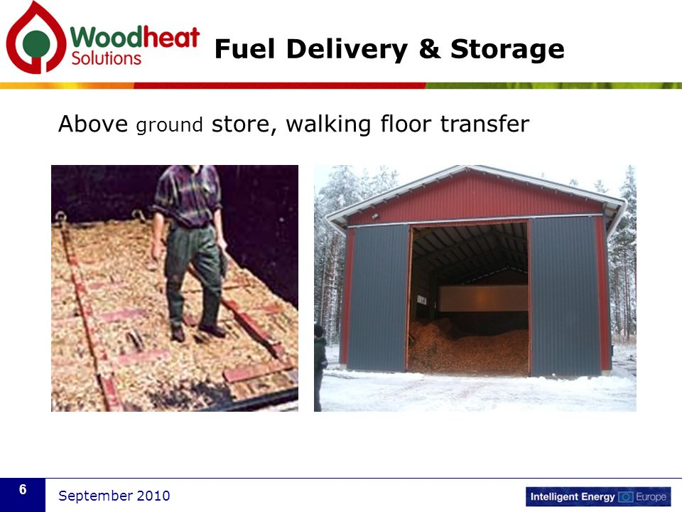 September 2010 6 Fuel Delivery & Storage Above ground store, walking floor transfer