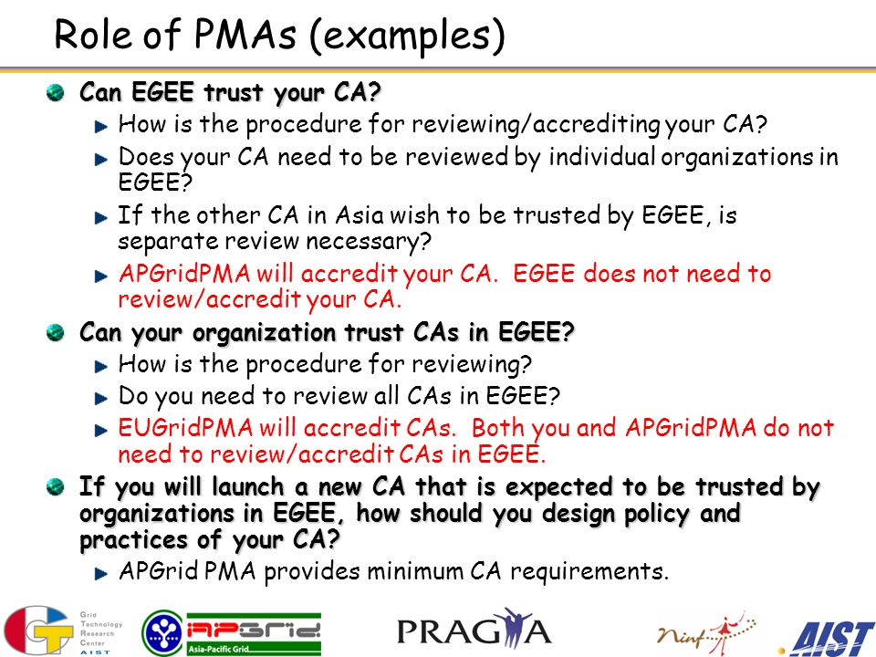 Role of PMAs (examples) Can EGEE trust your CA.
