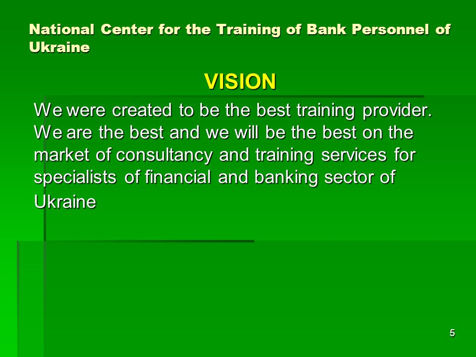 5 National Center for the Training of Bank Personnel of Ukraine VISION We were created to be the best training provider.