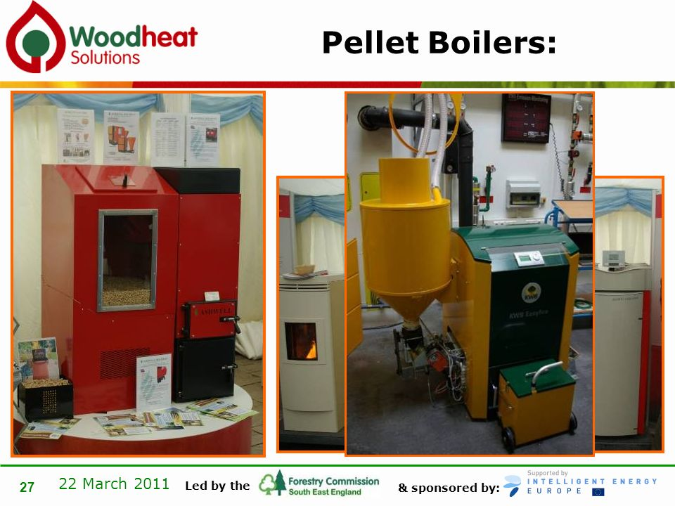 & sponsored by: Led by the 22 March 2011 27 Pellet Boilers: