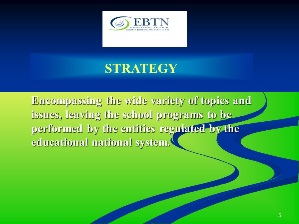 5 STRATEGY Encompassing the wide variety of topics and issues, leaving the school programs to be performed by the entities regulated by the educational national system.
