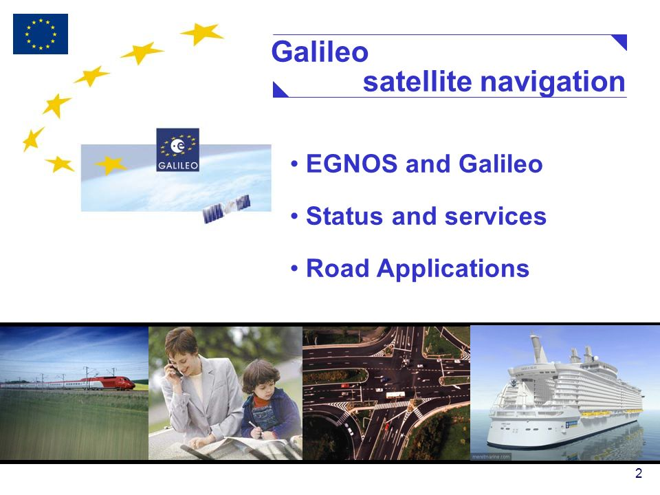 2 EGNOS and Galileo Status and services Road Applications Galileo satellite navigation