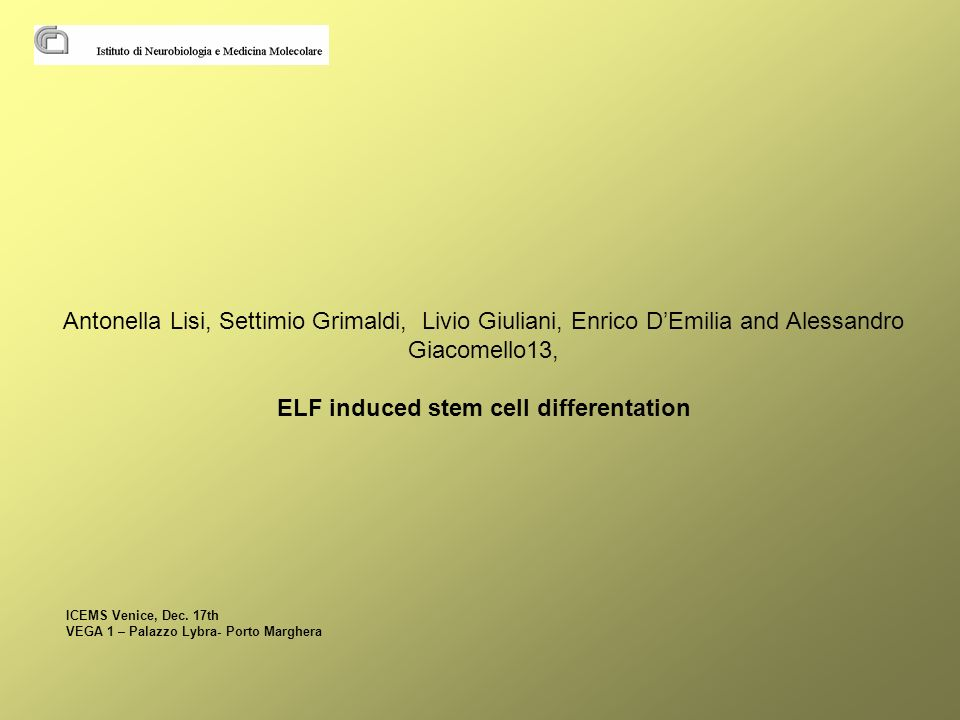 Antonella Lisi, Settimio Grimaldi, Livio Giuliani, Enrico DEmilia and Alessandro Giacomello13, ELF induced stem cell differentation ICEMS Venice, Dec.