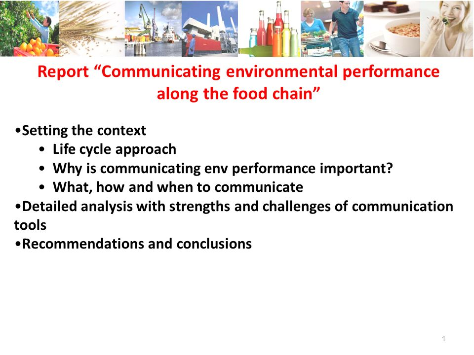 Report Communicating environmental performance along the food chain Setting the context Life cycle approach Why is communicating env performance important.