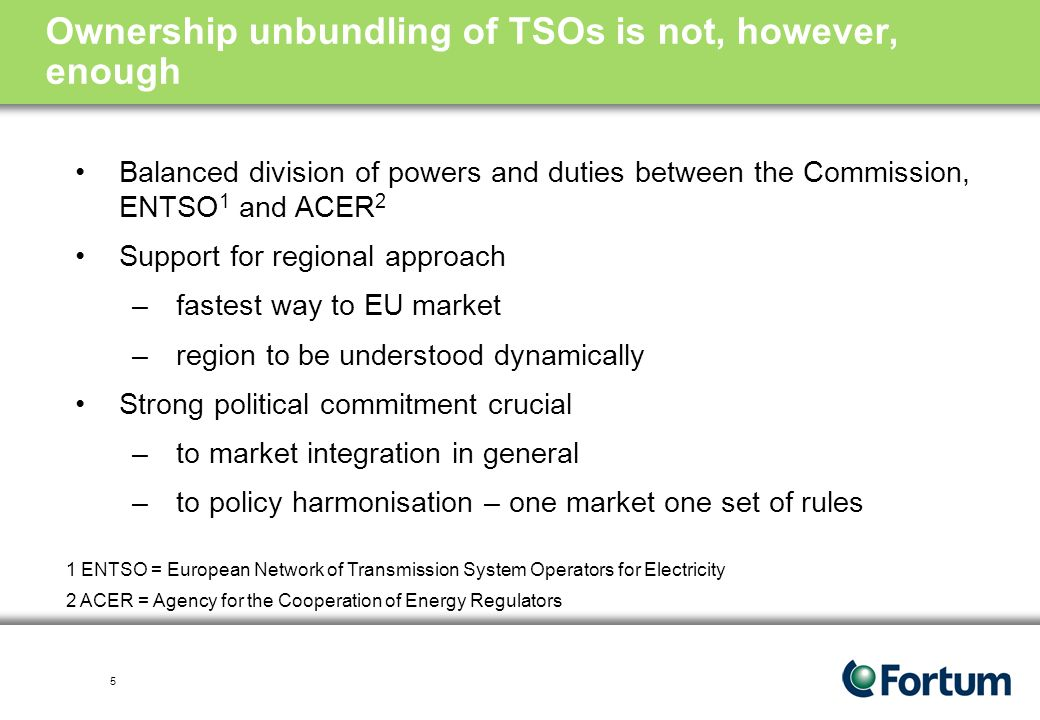 4 Ownership unbundling of TSOs – a pragmatic approach required A compromise is needed –balanced ownership, ideally including power suppliers, producers and customers, financial investors and state –no power producer or supplier in control –transition period