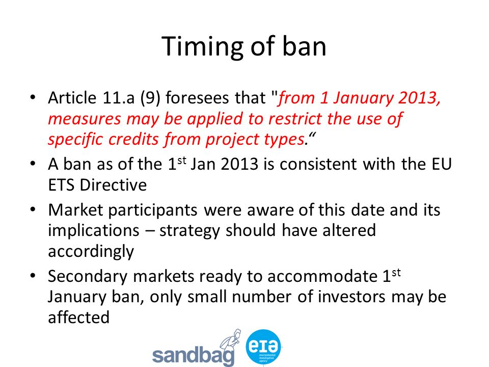 Timing of ban Article 11.a (9) foresees that from 1 January 2013, measures may be applied to restrict the use of specific credits from project types.