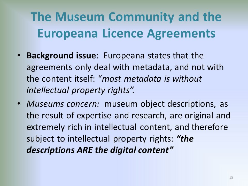 Background issue: Europeana states that the agreements only deal with metadata, and not with the content itself: most metadata is without intellectual property rights.