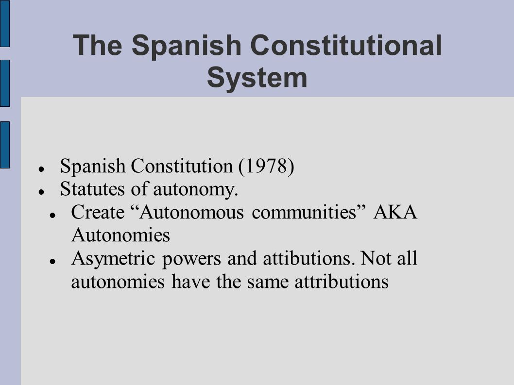 The Spanish Constitutional System Spanish Constitution (1978) Statutes of autonomy.