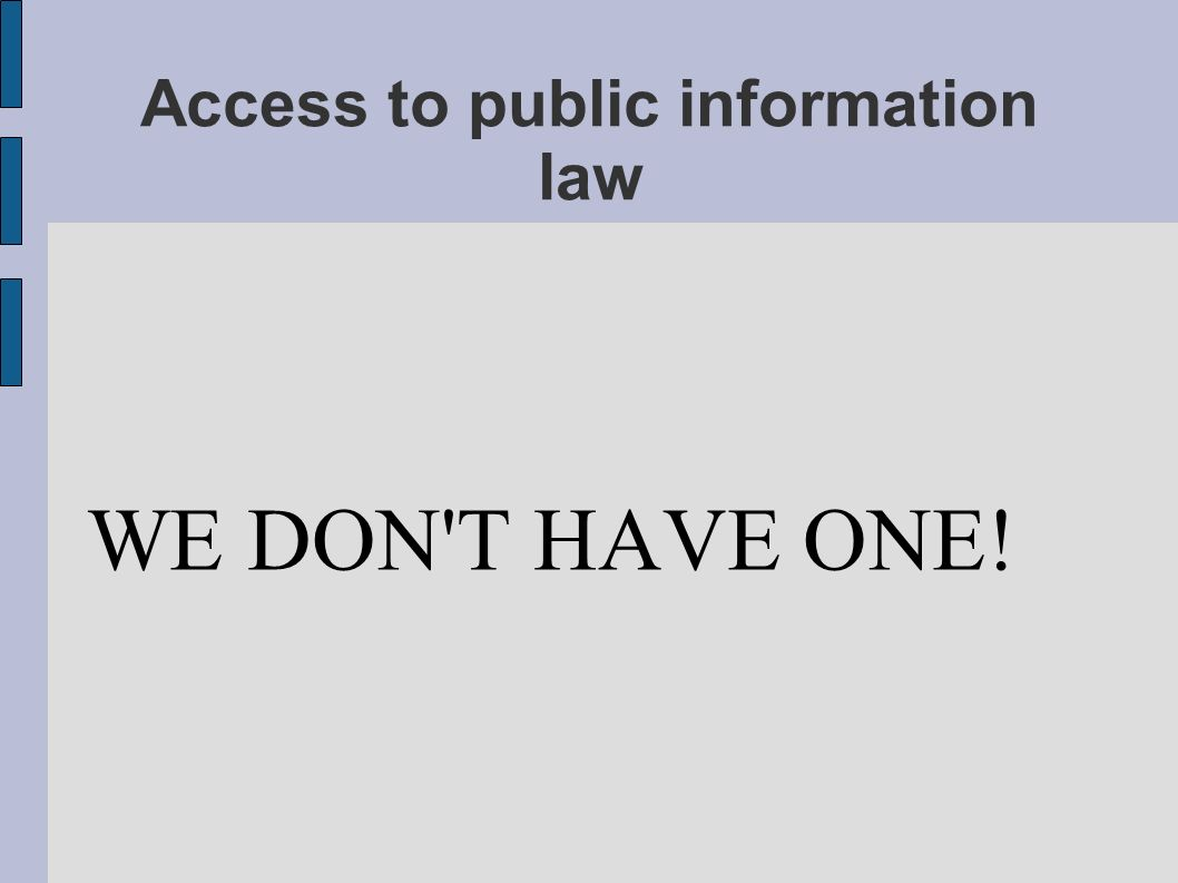Access to public information law WE DON T HAVE ONE!