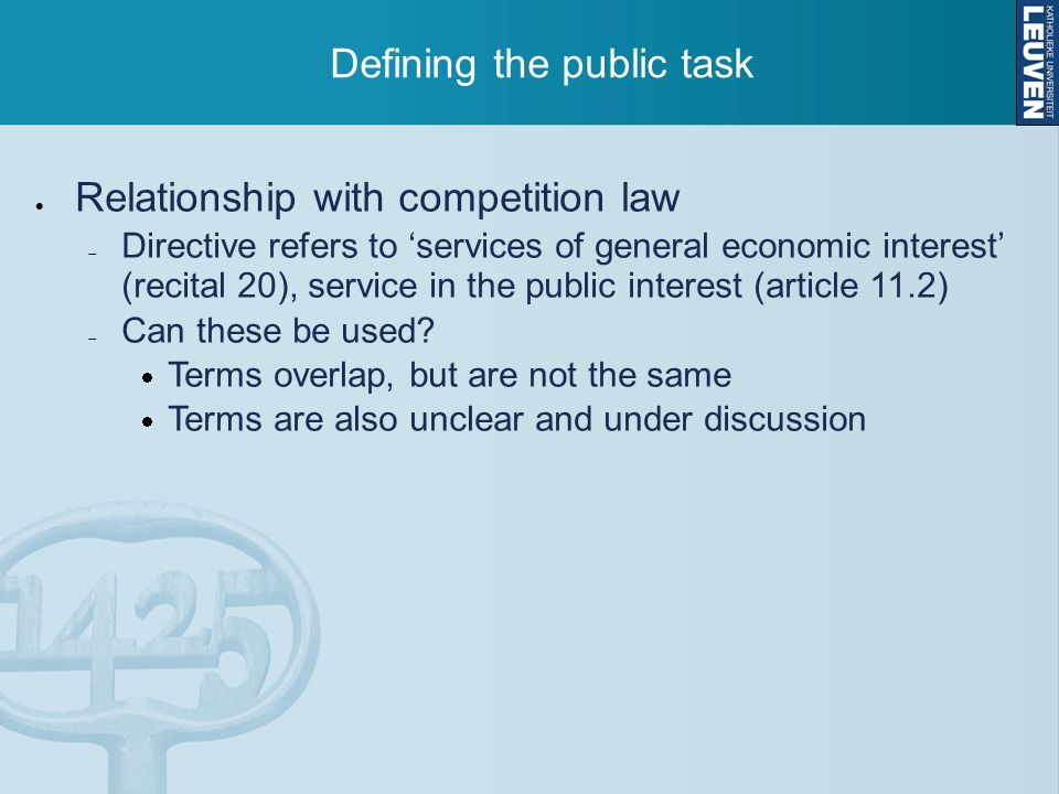 Defining the public task Relationship with competition law Directive refers to services of general economic interest (recital 20), service in the public interest (article 11.2) Can these be used.