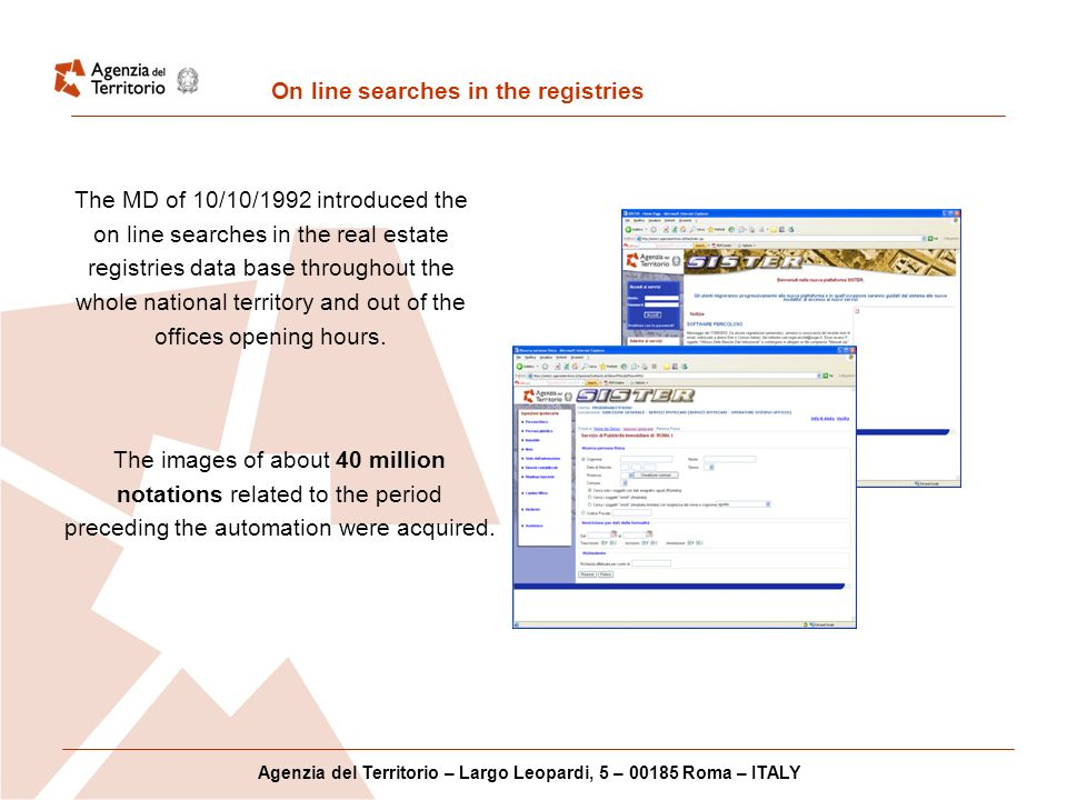 On line searches in the registries The MD of 10/10/1992 introduced the on line searches in the real estate registries data base throughout the whole national territory and out of the offices opening hours.