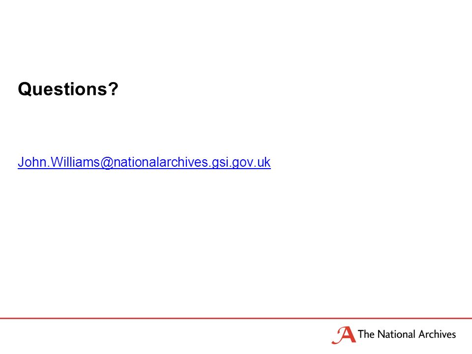 Questions John.Williams@nationalarchives.gsi.gov.uk