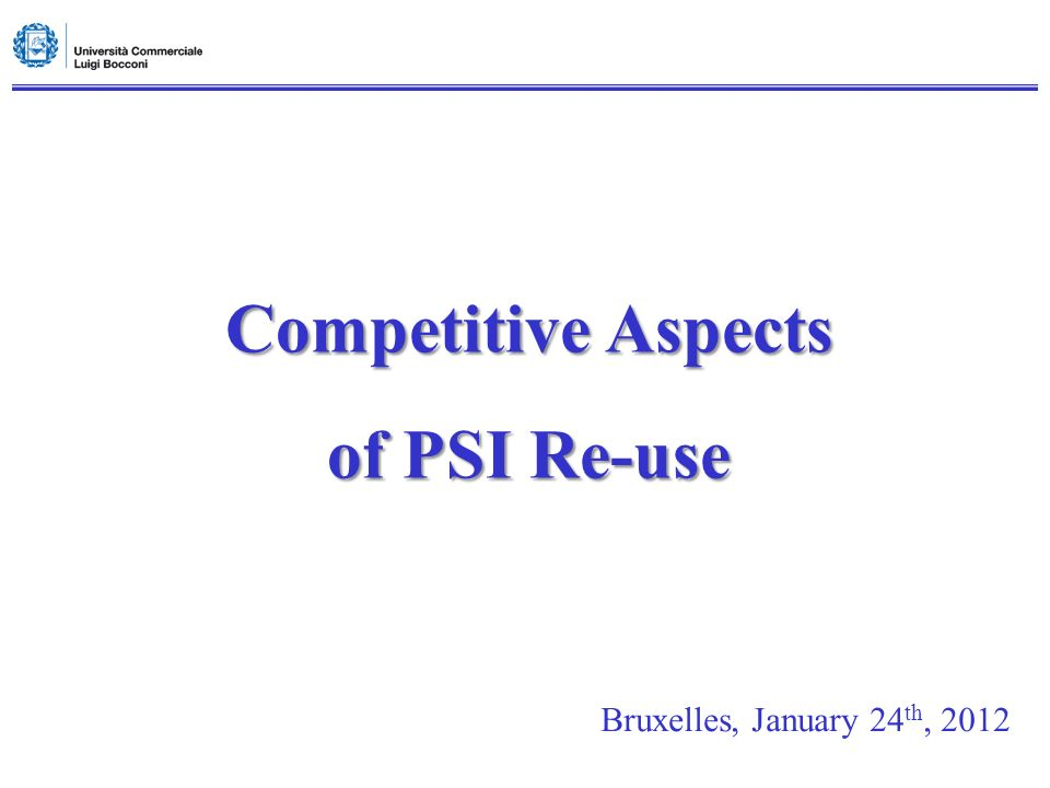Competitive Aspects of PSI Re-use Bruxelles, January 24 th, 2012