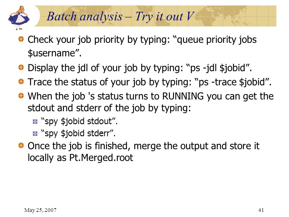May 25, 200741 Check your job priority by typing: queue priority jobs $username.