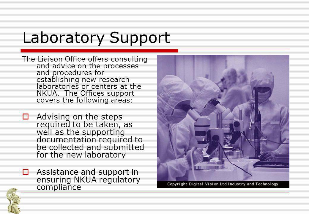 Laboratory Support The Liaison Office offers consulting and advice on the processes and procedures for establishing new research laboratories or centers at the NKUA.