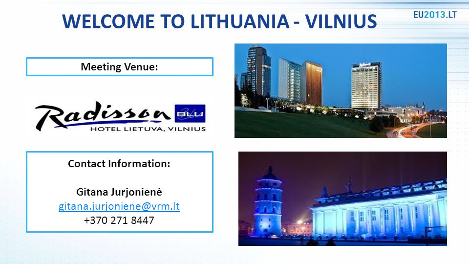 WELCOME TO LITHUANIA - VILNIUS Meeting Venue: Contact Information: Gitana Jurjonienė gitana.jurjoniene@vrm.lt +370 271 8447