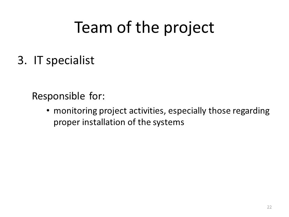 Team of the project 3.IT specialist Responsible for: monitoring project activities, especially those regarding proper installation of the systems 22