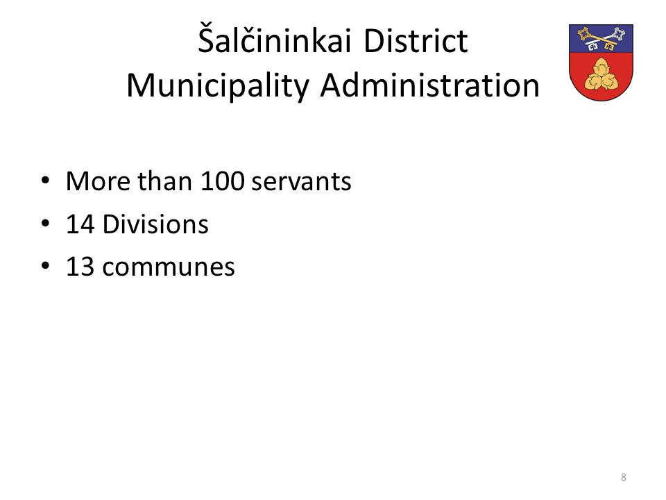 Šalčininkai District Municipality Administration More than 100 servants 14 Divisions 13 communes 8
