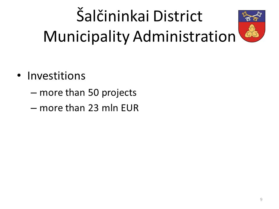 Šalčininkai District Municipality Administration Investitions – more than 50 projects – more than 23 mln EUR 9