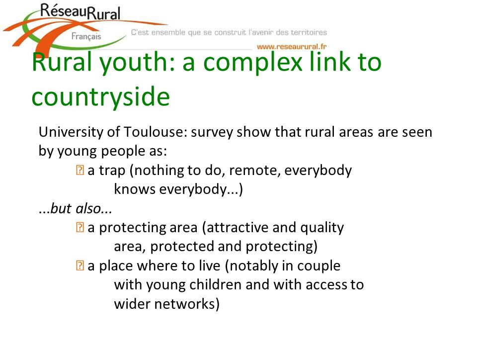 University of Toulouse: survey show that rural areas are seen by young people as: a trap (nothing to do, remote, everybody knows everybody...)...but also...