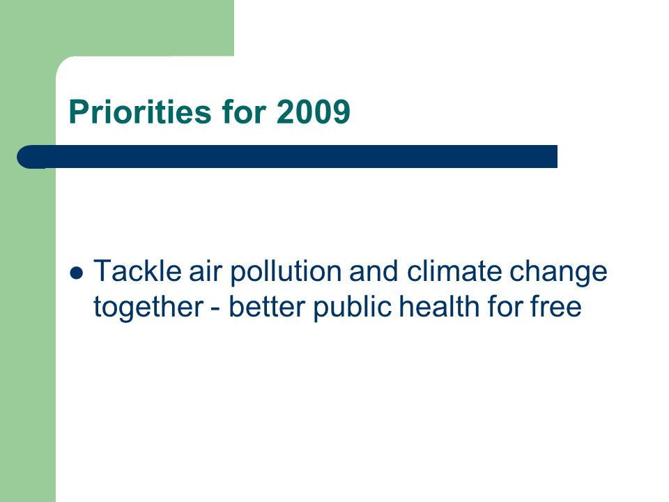 Priorities for 2009 Tackle air pollution and climate change together - better public health for free