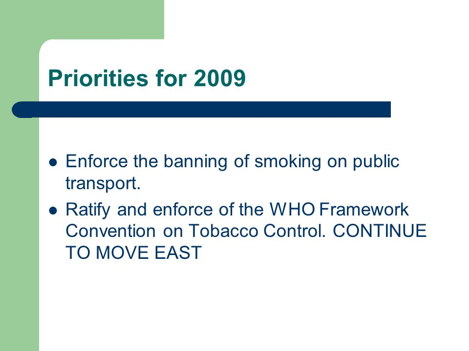 Priorities for 2009 Enforce the banning of smoking on public transport.