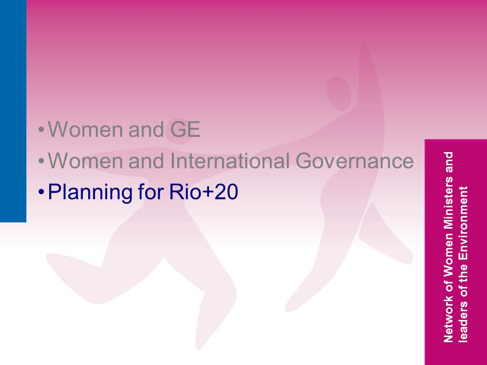 Network of Women Ministers and leaders of the Environment Women and GE Women and International Governance Planning for Rio+20