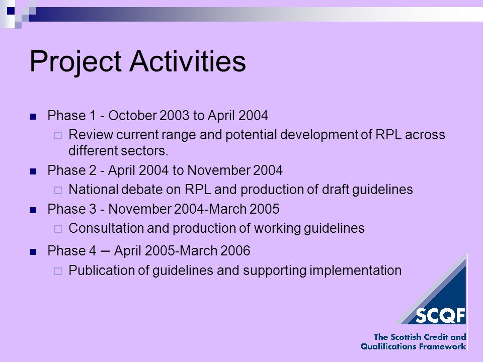 Project Activities Phase 1 - October 2003 to April 2004 Review current range and potential development of RPL across different sectors.