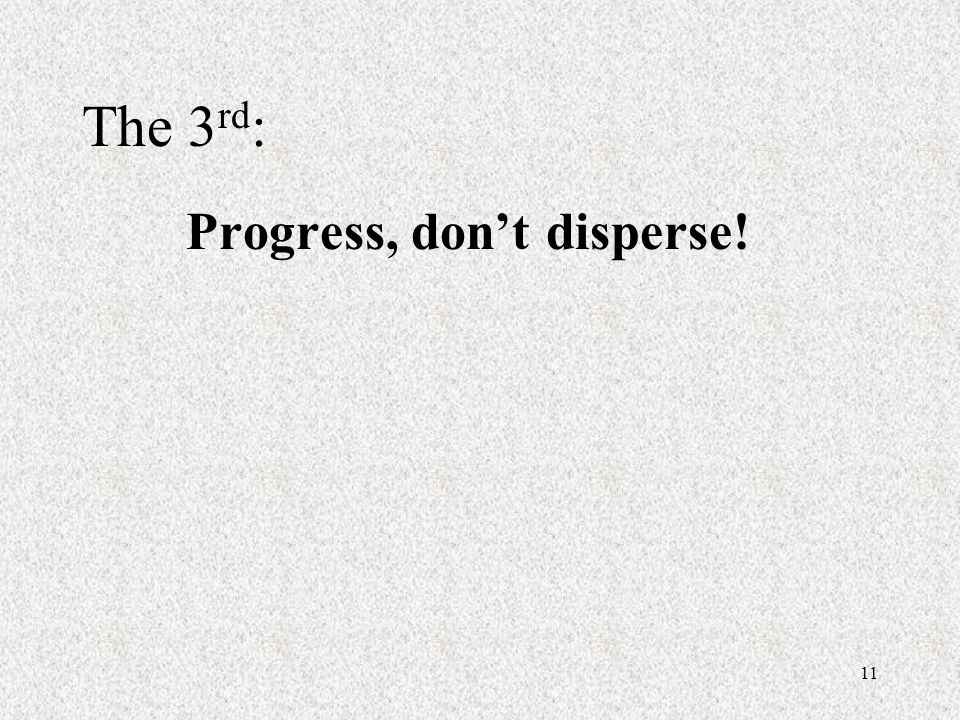 11 The 3 rd : Progress, dont disperse!