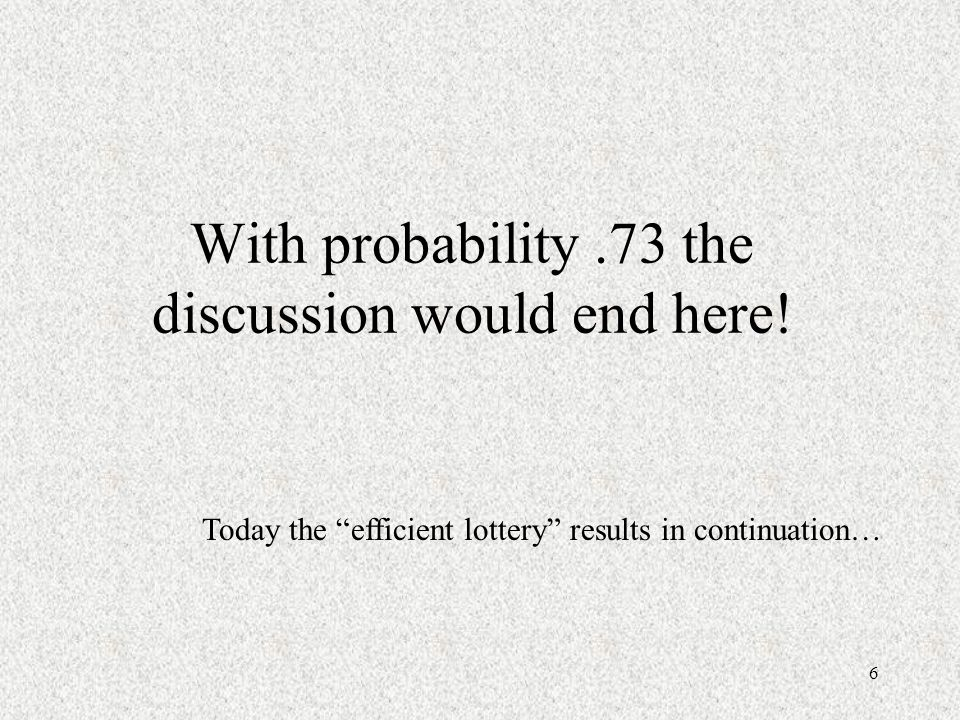 6 With probability.73 the discussion would end here.