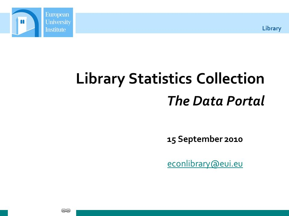 Library Library Statistics Collection The Data Portal 15 September 2010 econlibrary@eui.eu