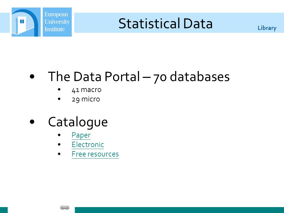 Library Statistical Data The Data Portal – 70 databases 41 macro 29 micro Catalogue Paper Electronic Free resources
