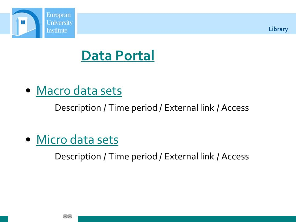 Library Data Portal Macro data sets Description / Time period / External link / AccessMacro data sets Micro data sets Description / Time period / External link / AccessMicro data sets