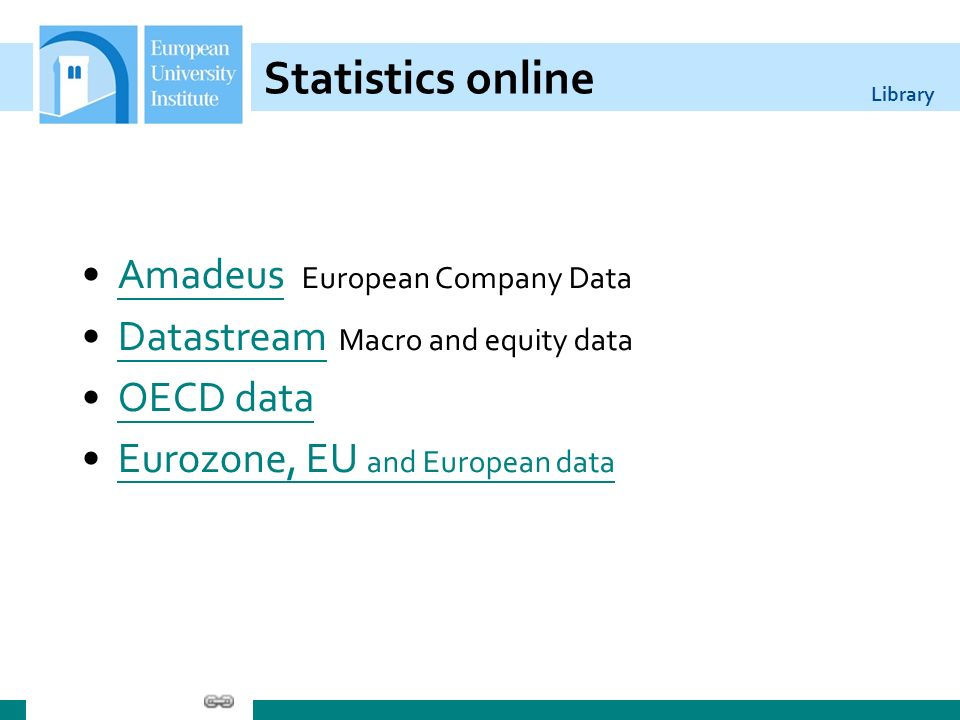 Library Statistics online Amadeus European Company DataAmadeus Datastream Macro and equity dataDatastream OECD data Eurozone, EU and European dataEurozone, EU and European data