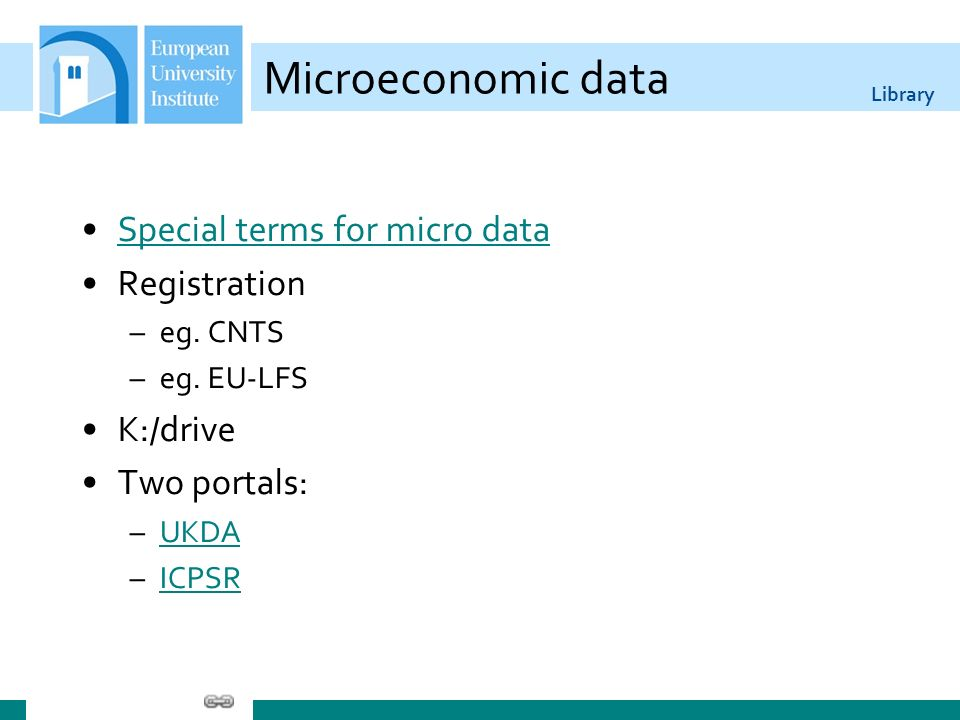 Library Microeconomic data Special terms for micro data Registration –eg.