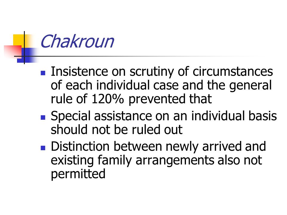 Chakroun Insistence on scrutiny of circumstances of each individual case and the general rule of 120% prevented that Special assistance on an individual basis should not be ruled out Distinction between newly arrived and existing family arrangements also not permitted