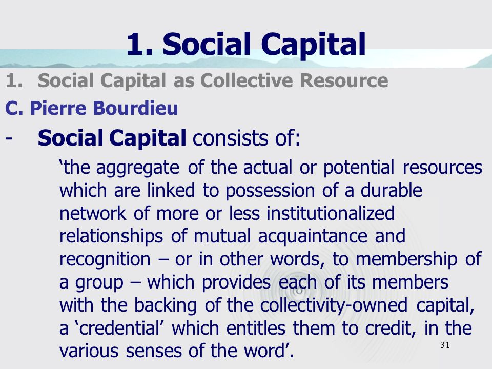 31 1. Social Capital 1.Social Capital as Collective Resource C.