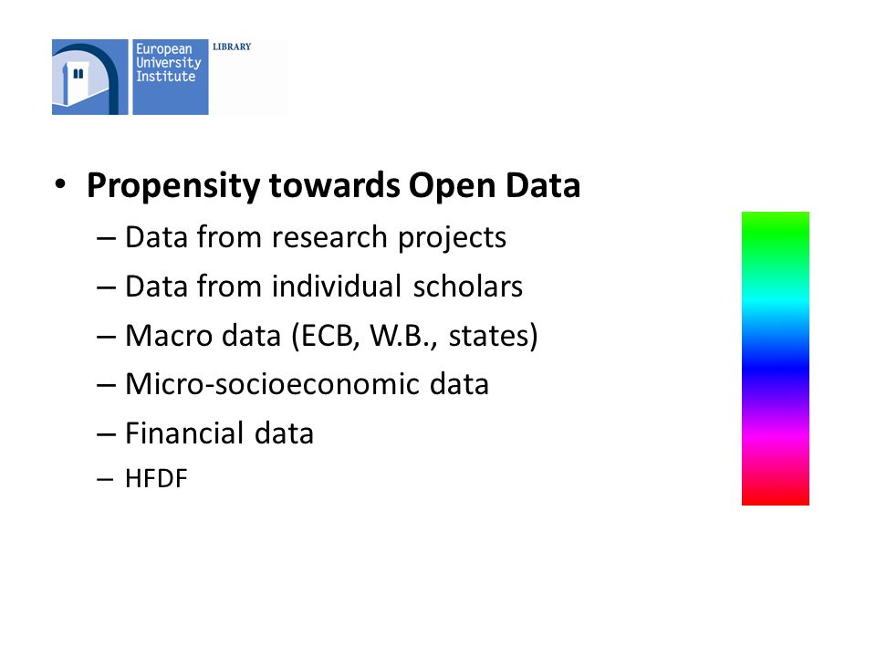 Propensity towards Open Data – Data from research projects – Data from individual scholars – Macro data (ECB, W.B., states) – Micro-socioeconomic data – Financial data – HFDF