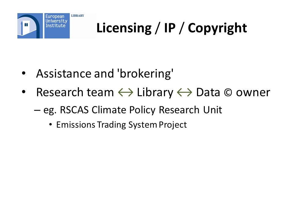 Licensing / IP / Copyright Assistance and brokering Research team Library Data © owner – eg.