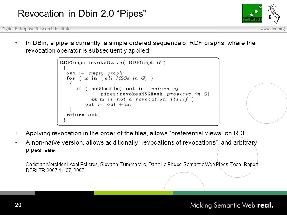 20 Revocation in Dbin 2.0 Pipes In DBin, a pipe is currently a simple ordered sequence of RDF graphs, where the revocation operator is subsequently applied: Applying revocation in the order of the files, allows preferential views on RDF.