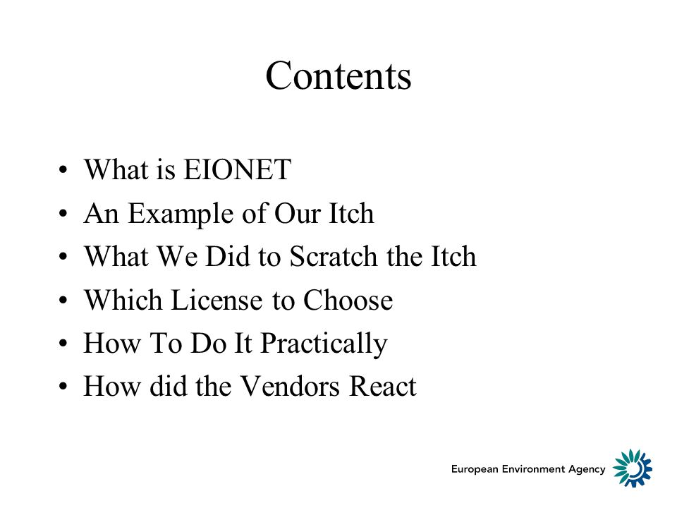 Contents What is EIONET An Example of Our Itch What We Did to Scratch the Itch Which License to Choose How To Do It Practically How did the Vendors React